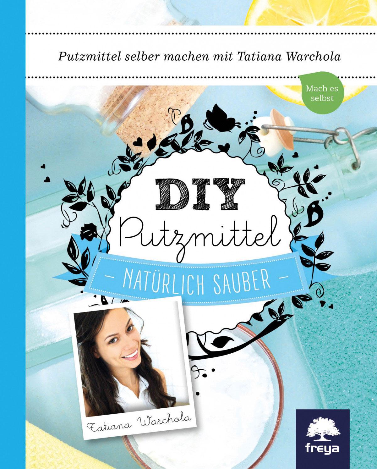 """Das Buchcover von """"DIY-Putzmittel"""" von Tatiana Warchola • Freya Verlag • 7,90 Euro (D) zeigt die Autorin sowie eimem bunt gestalteteten Hintergrund und Putzutensilien."""